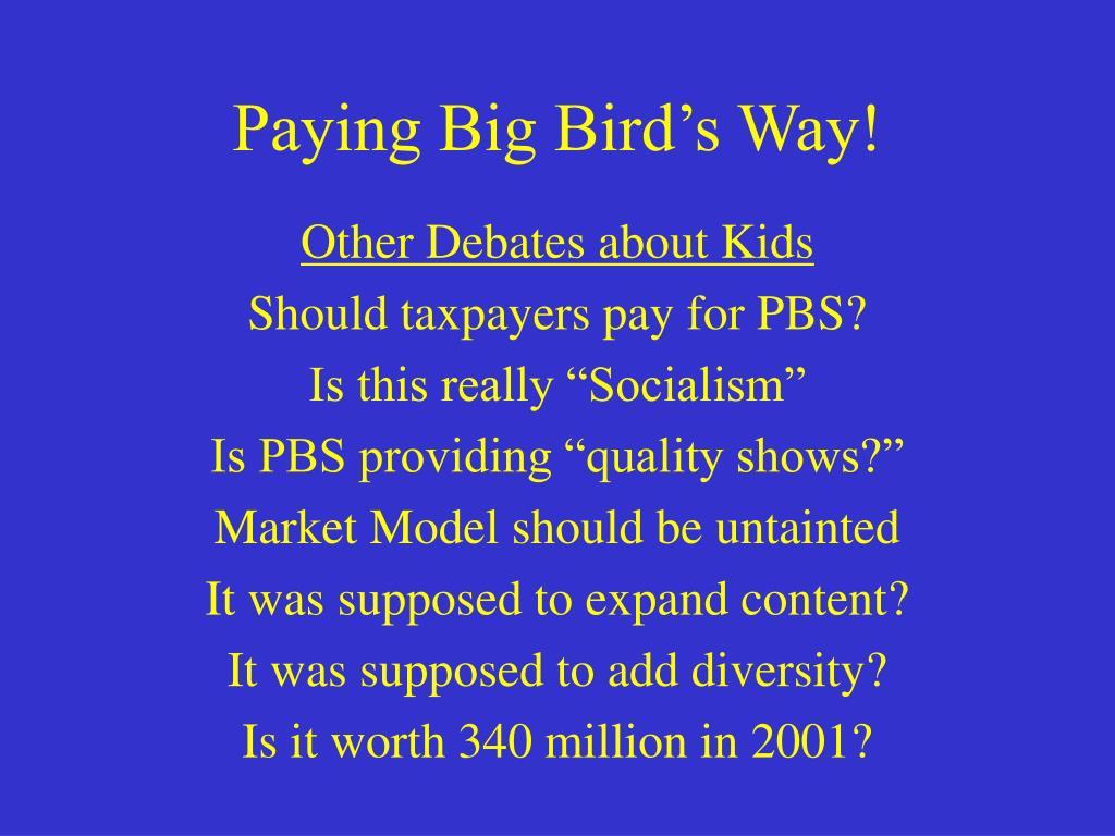 Paying Big Bird's Way!