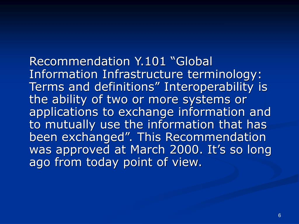 "Recommendation Y.101 ""Global Information Infrastructure terminology: Terms and definitions"" Interoperability is the ability of two or more systems or applications to exchange information and to mutually use the information that has been exchanged"". This Recommendation was approved at March 2000. It's so long ago from today point of view."