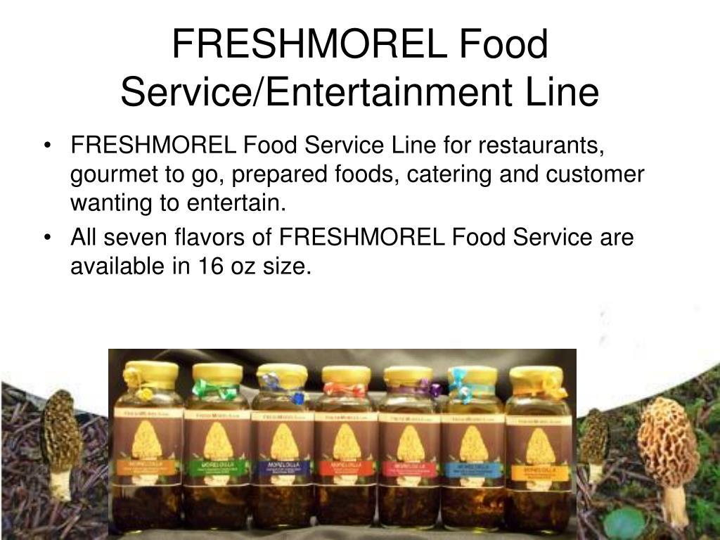 FRESHMOREL Food Service/Entertainment Line