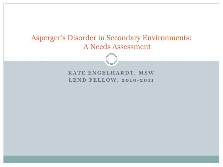 Asperger s disorder in secondary environments a needs assessment l.jpg