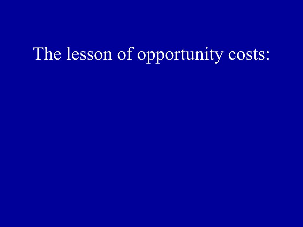 The lesson of opportunity costs:
