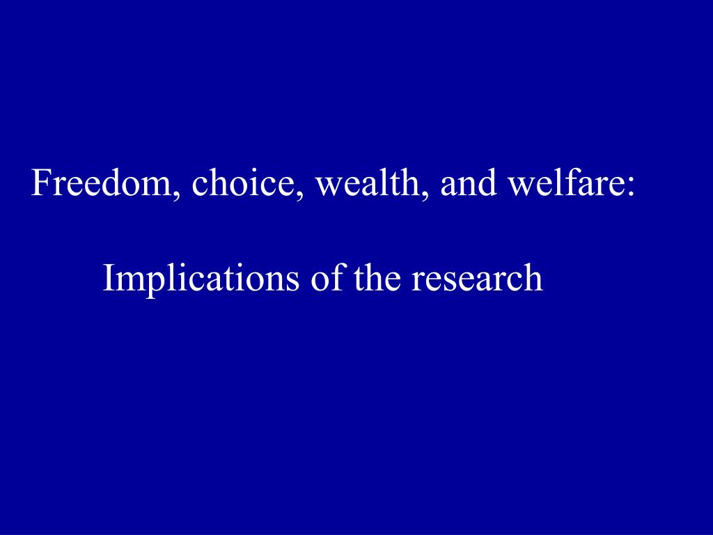 Freedom, choice, wealth, and welfare: