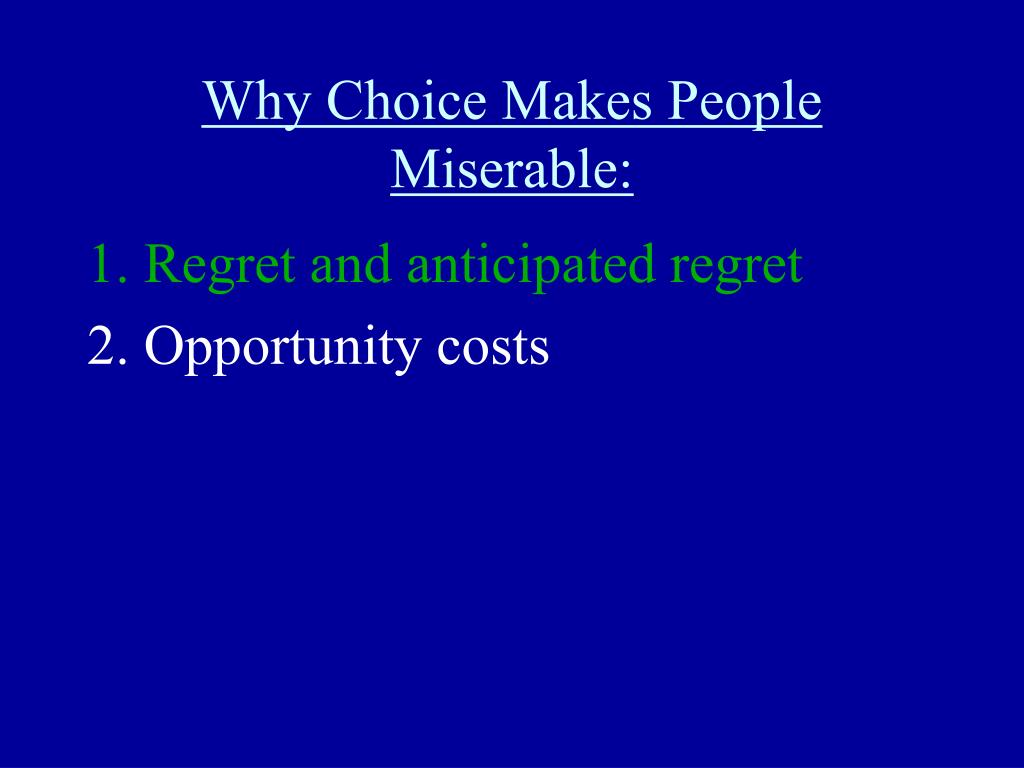 Why Choice Makes People Miserable: