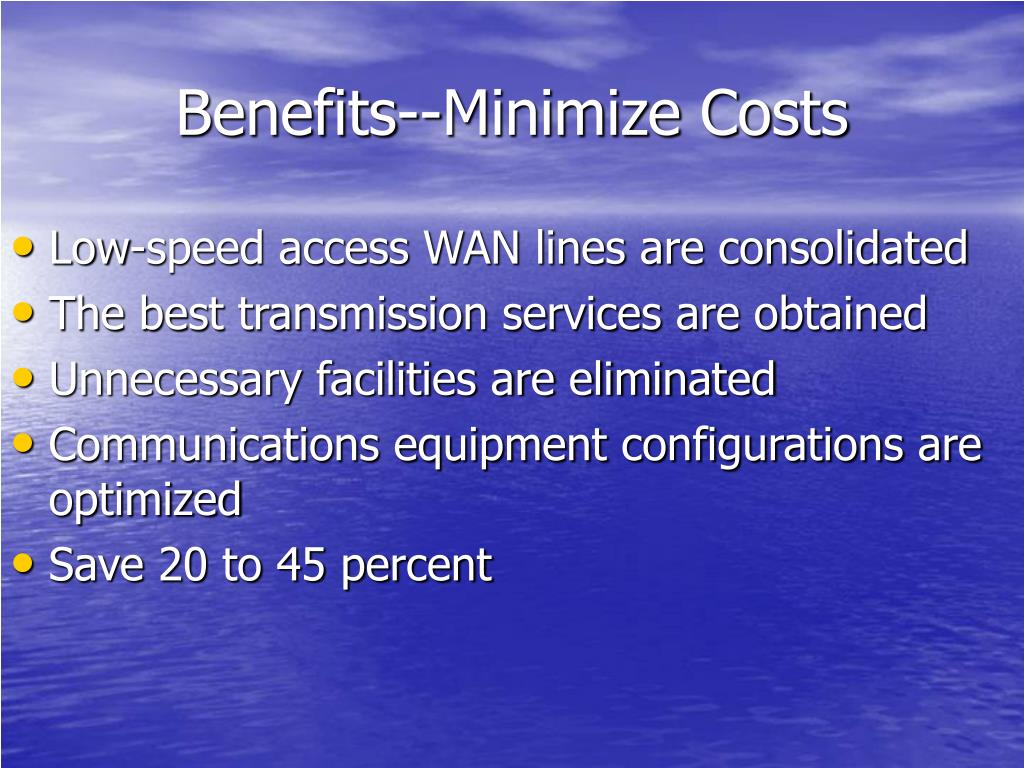 Benefits--Minimize Costs