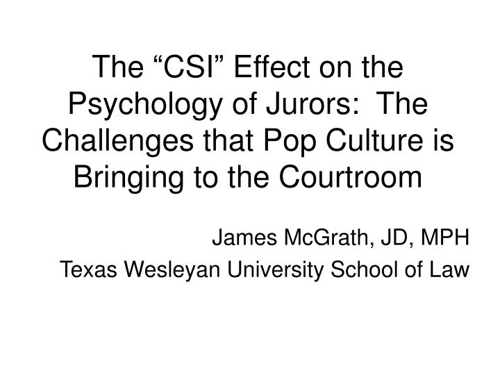 "The ""CSI"" Effect on the Psychology of Jurors"