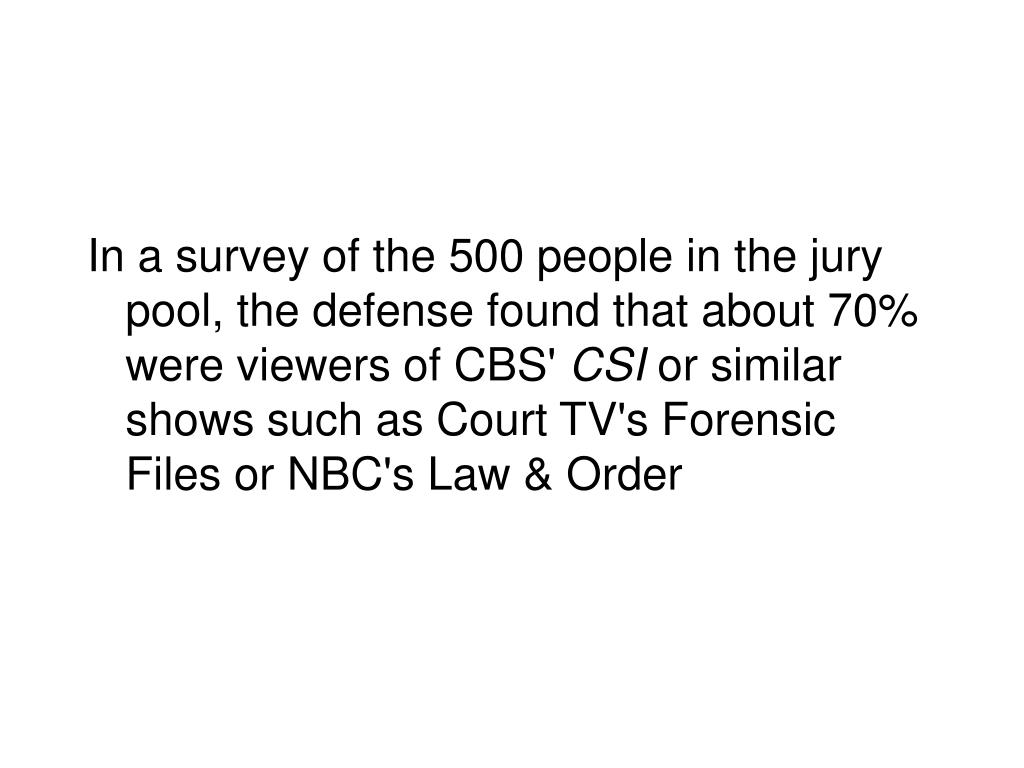In a survey of the 500 people in the jury pool, the defense found that about 70% were viewers of CBS'