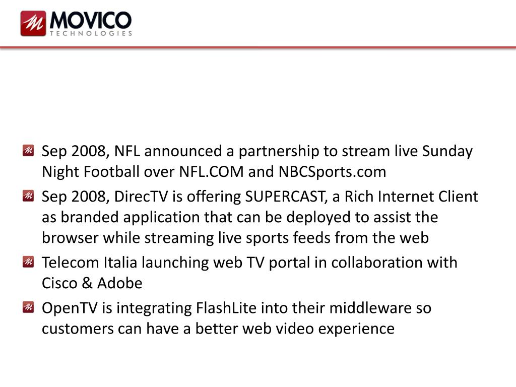 Sep 2008, NFL announced a partnership to stream live Sunday Night Football over NFL.COM and NBCSports.com
