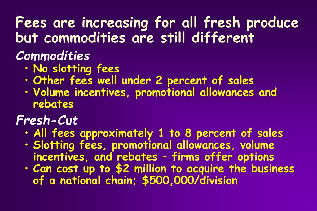 Fees are increasing for all fresh produce but commodities are still different