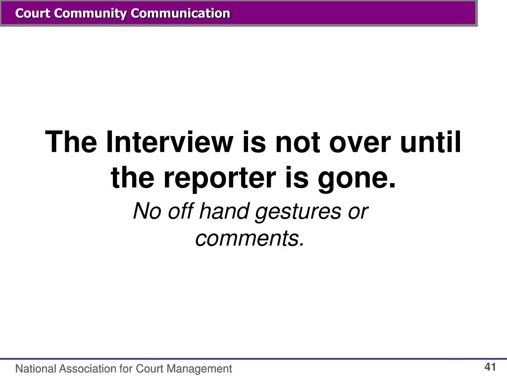 The Interview is not over until the reporter is gone.