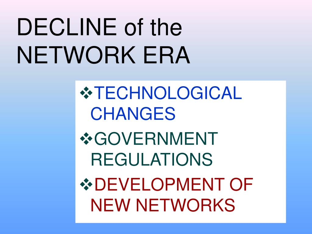 DECLINE of the  NETWORK ERA