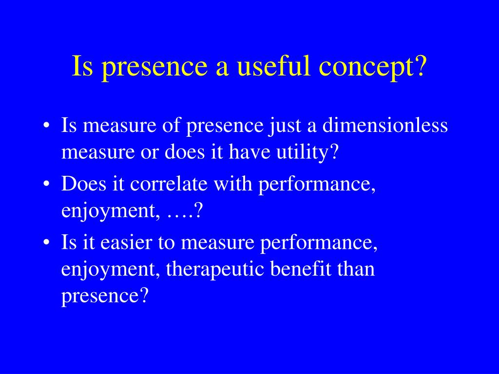 Is presence a useful concept?