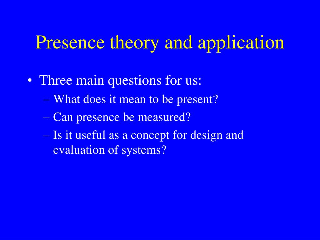 Presence theory and application