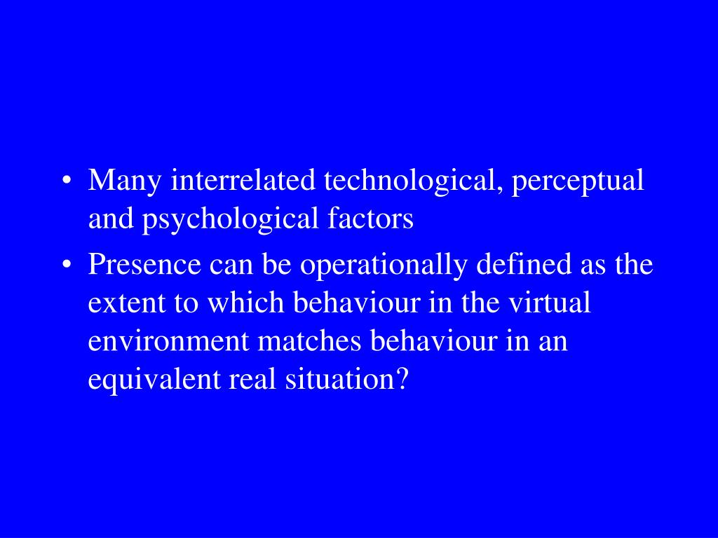 Many interrelated technological, perceptual and psychological factors