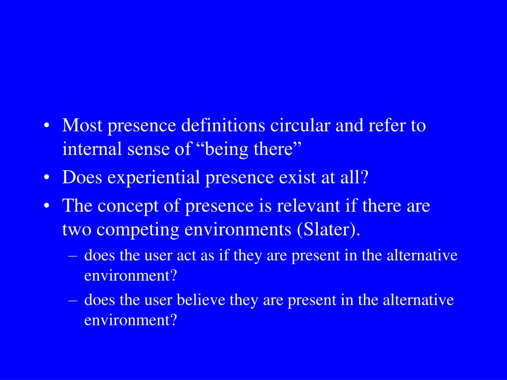 "Most presence definitions circular and refer to internal sense of ""being there"""