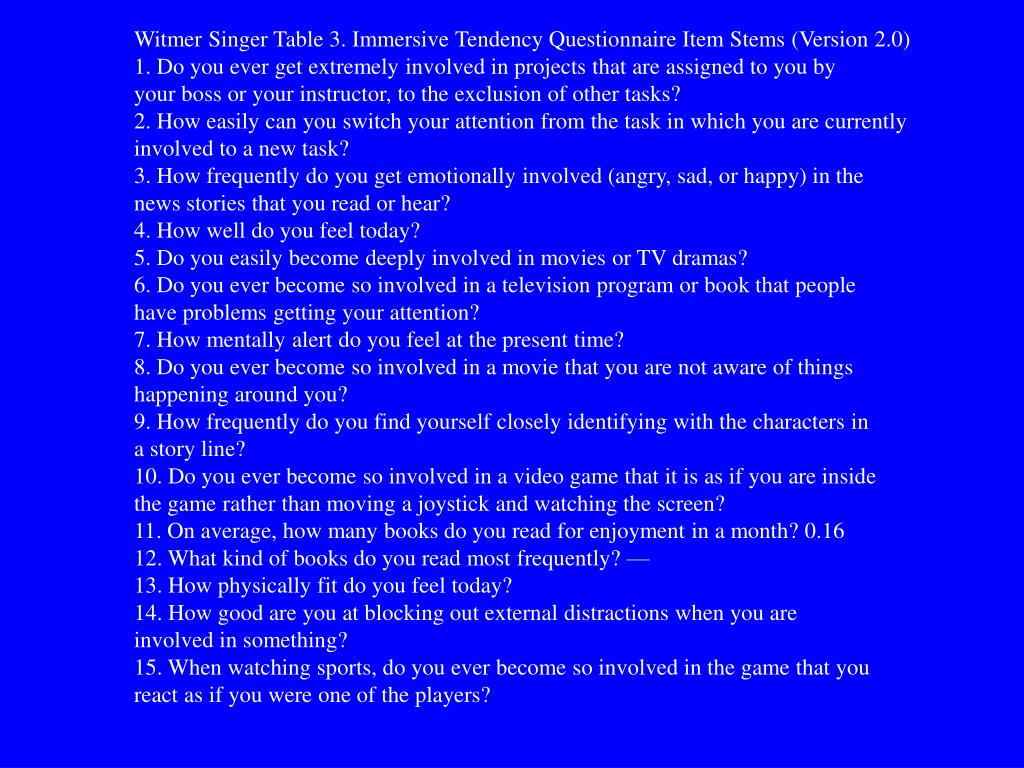 Witmer Singer Table 3. Immersive Tendency Questionnaire Item Stems (Version 2.0)