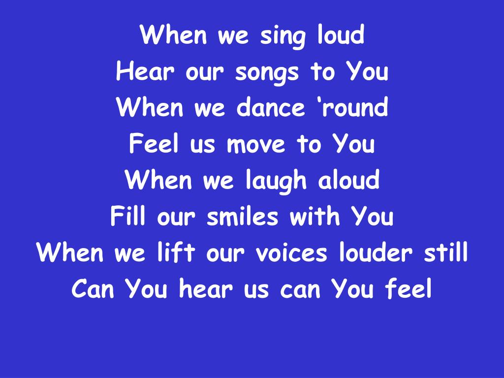 When we sing loud