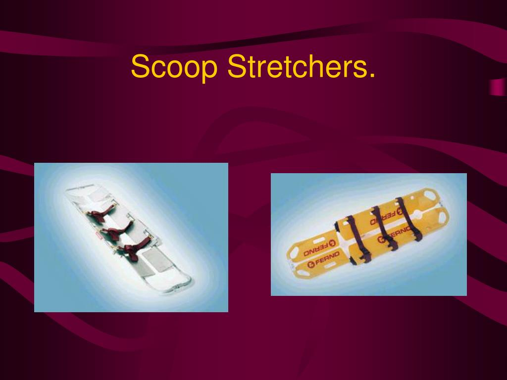 Scoop Stretchers.