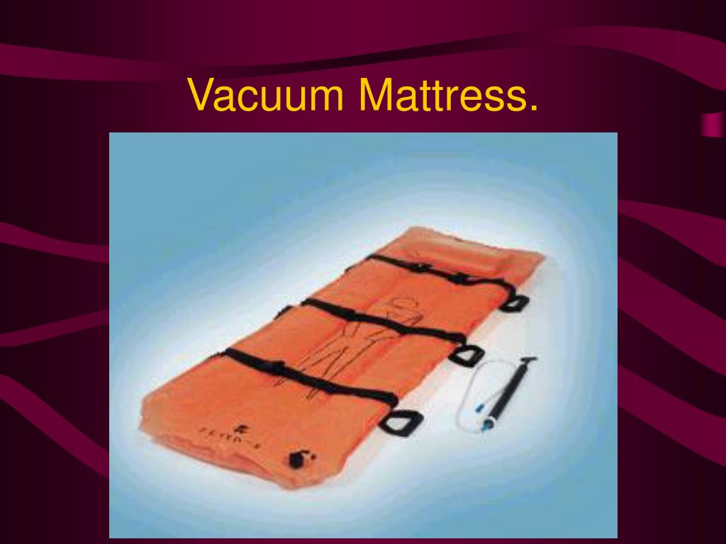 Vacuum Mattress.