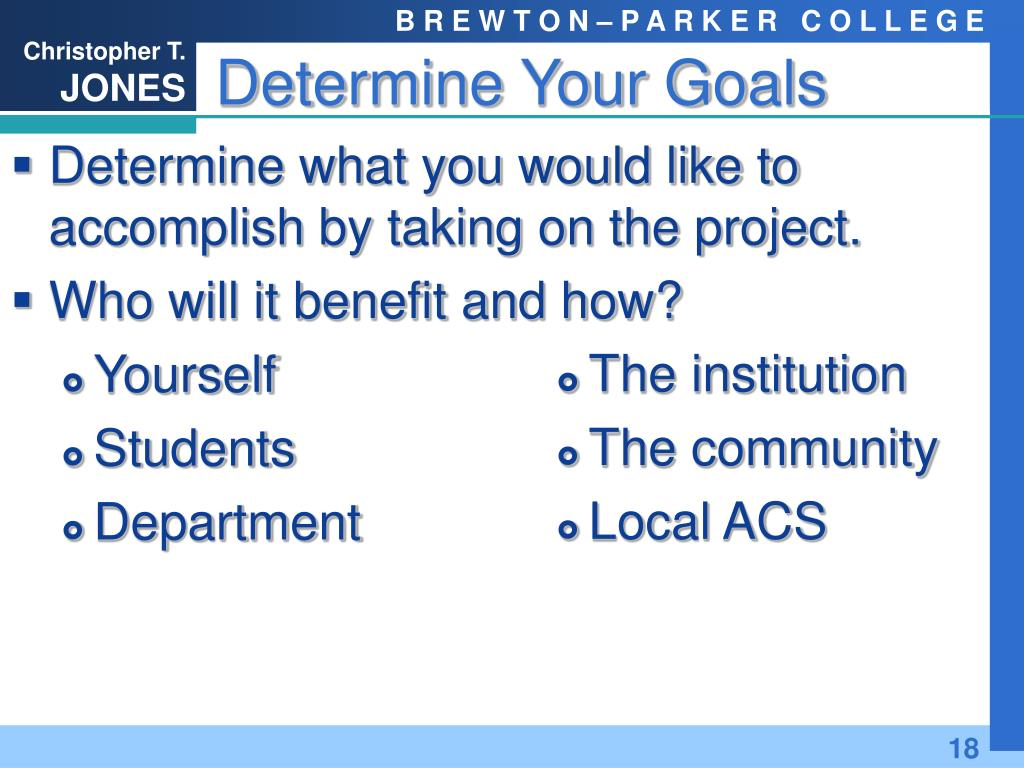 Determine what you would like to accomplish by taking on the project.