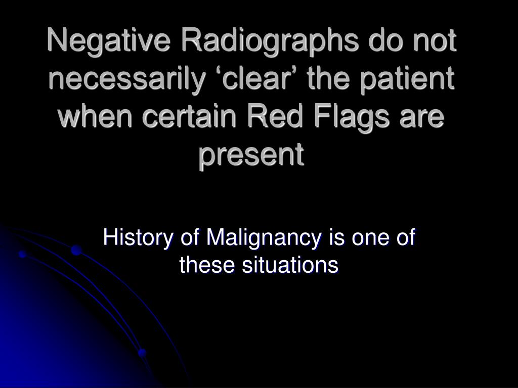 Negative Radiographs do not necessarily 'clear' the patient when certain Red Flags are present