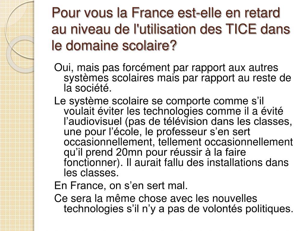Pour vous la France est-elle en retard au niveau de l'utilisation des TICE dans le domaine scolaire?