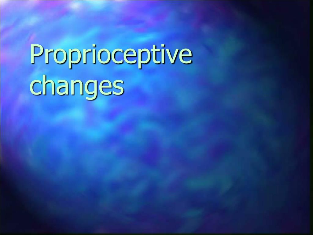 Proprioceptive changes