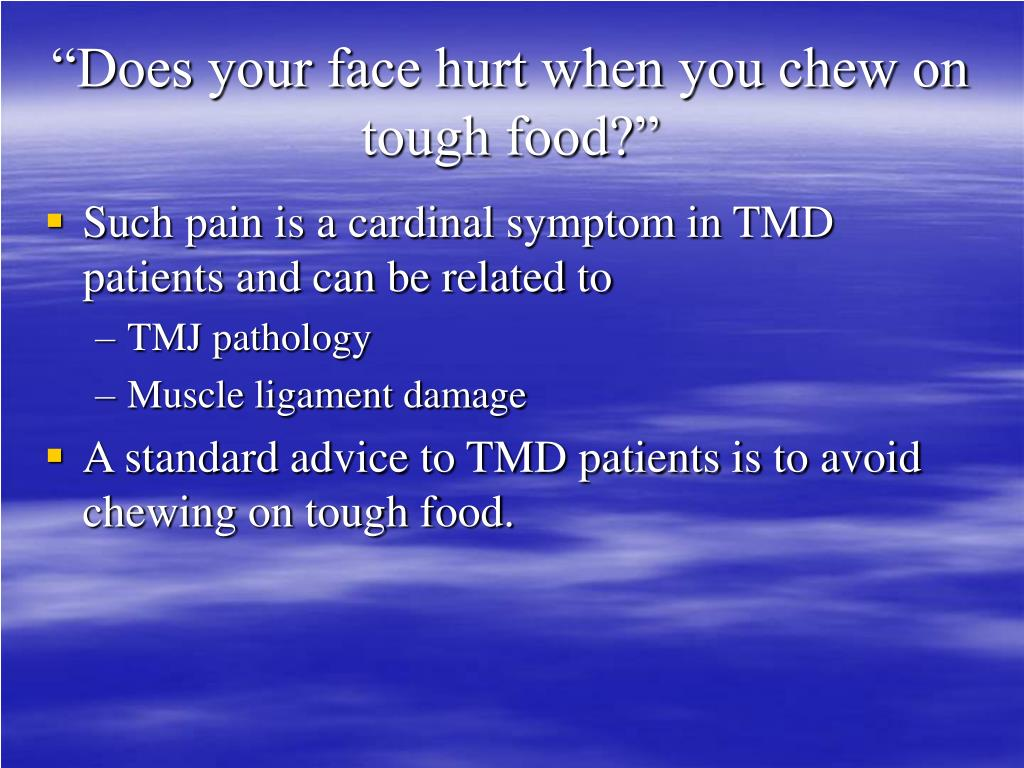 """Does your face hurt when you chew on tough food?"""