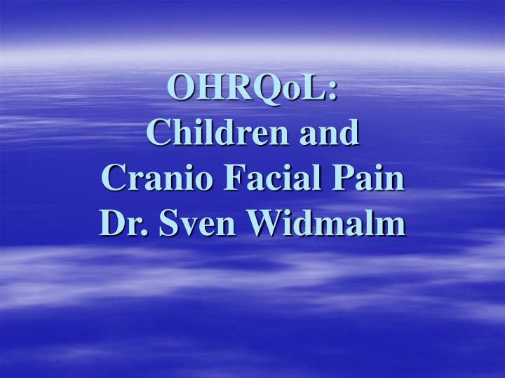 Ohrqol children and cranio facial pain dr sven widmalm