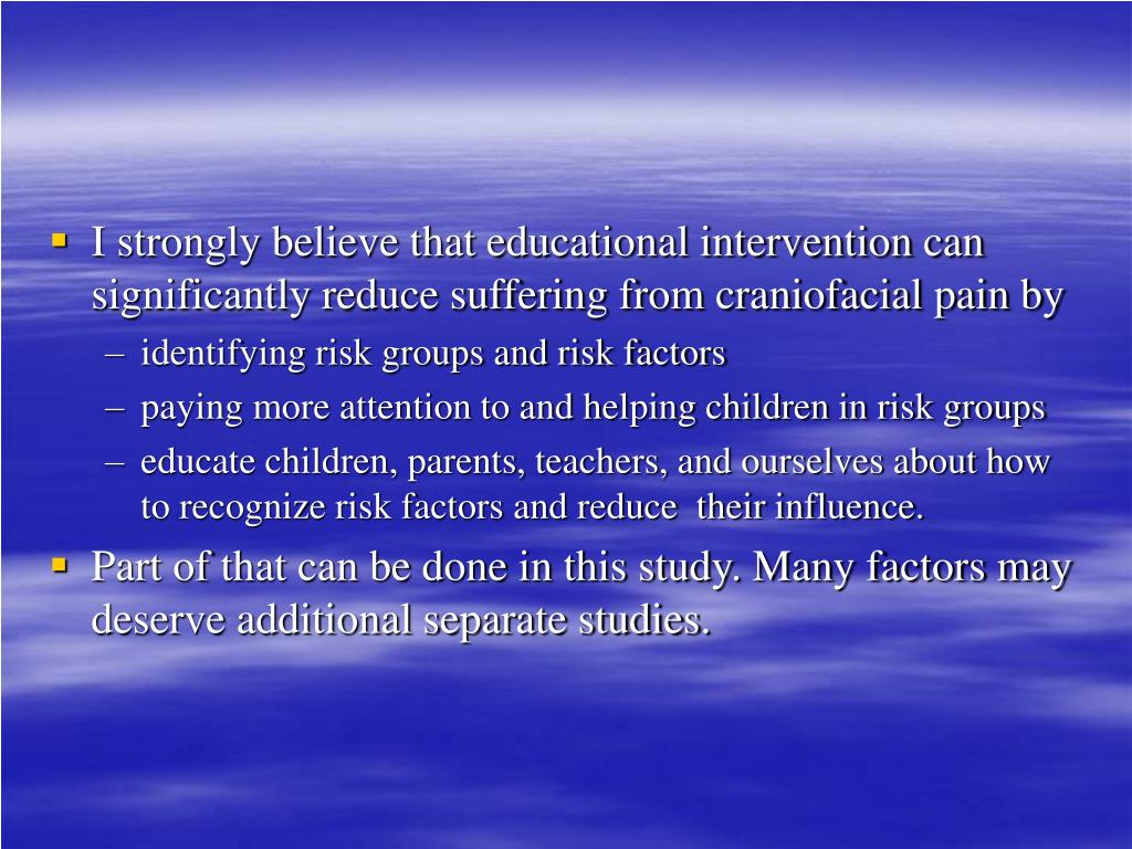 I strongly believe that educational intervention can significantly reduce suffering from craniofacial pain by