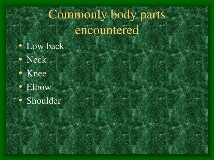 Commonly body parts encountered