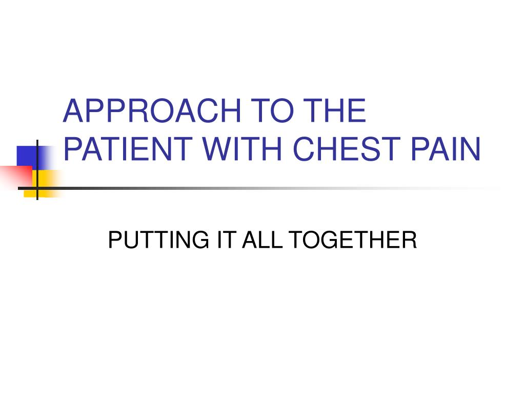APPROACH TO THE PATIENT WITH CHEST PAIN