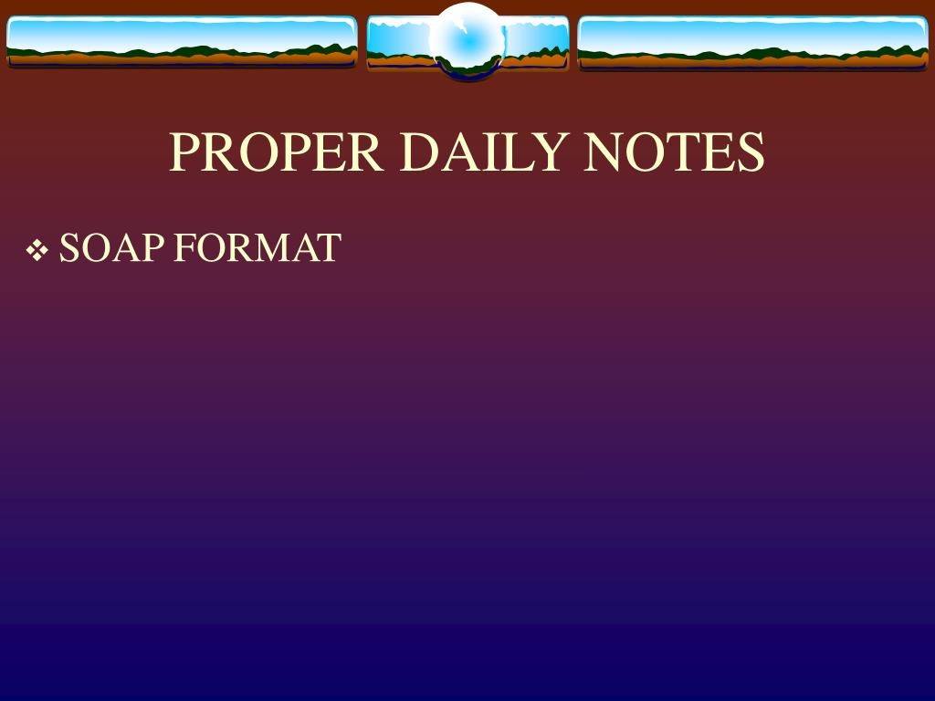 PROPER DAILY NOTES