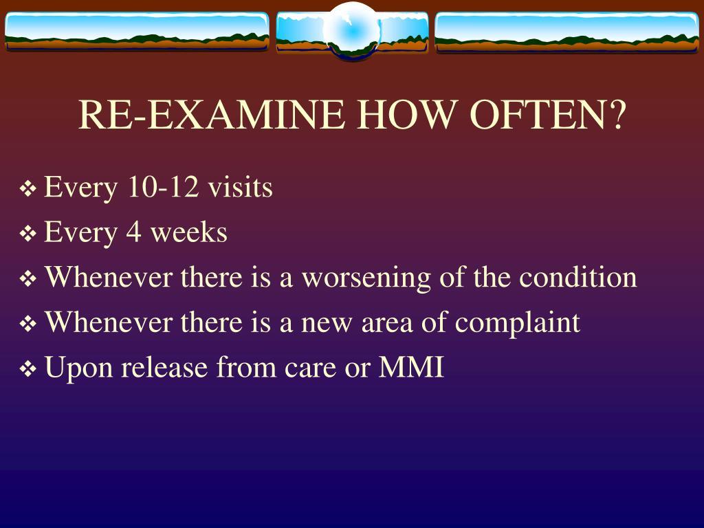 RE-EXAMINE HOW OFTEN?