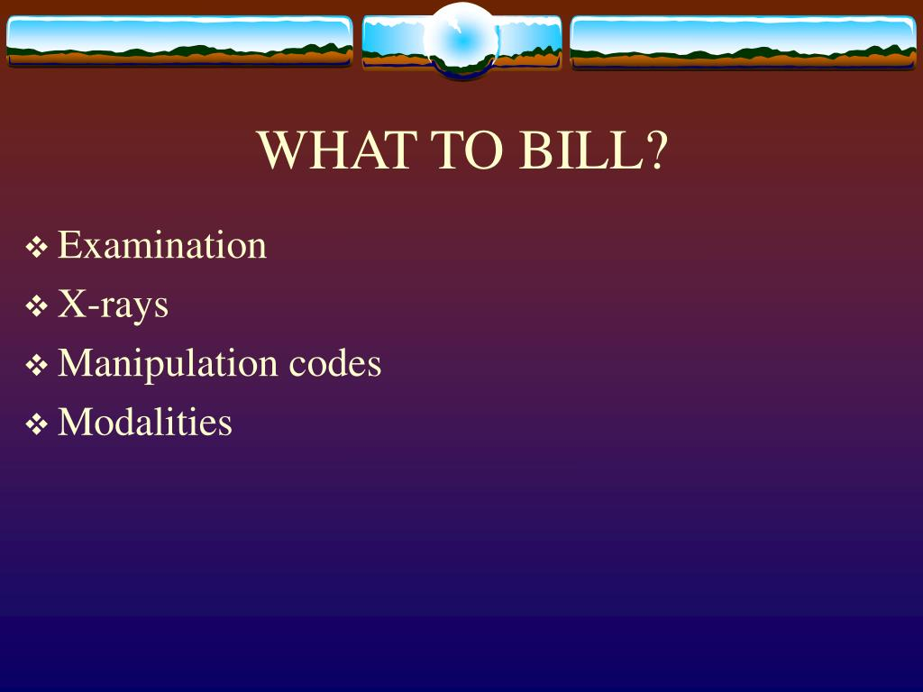 WHAT TO BILL?