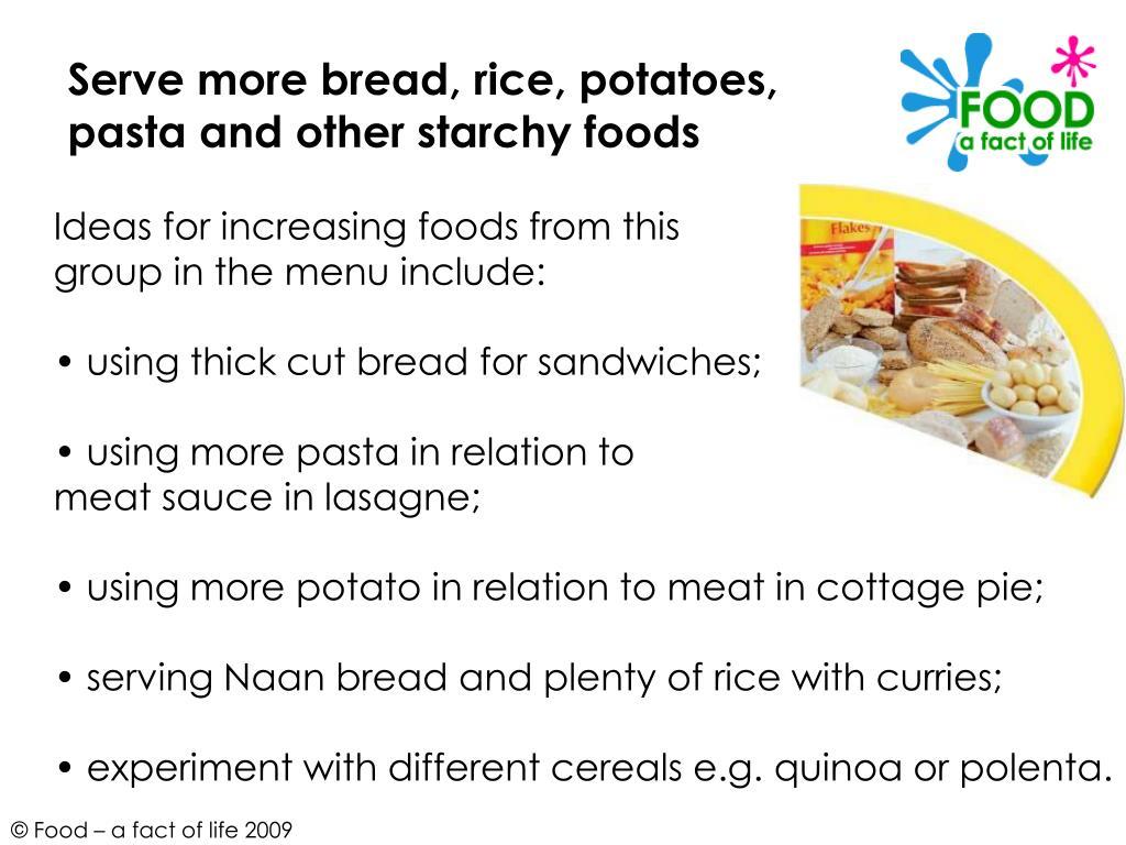 Serve more bread, rice, potatoes,