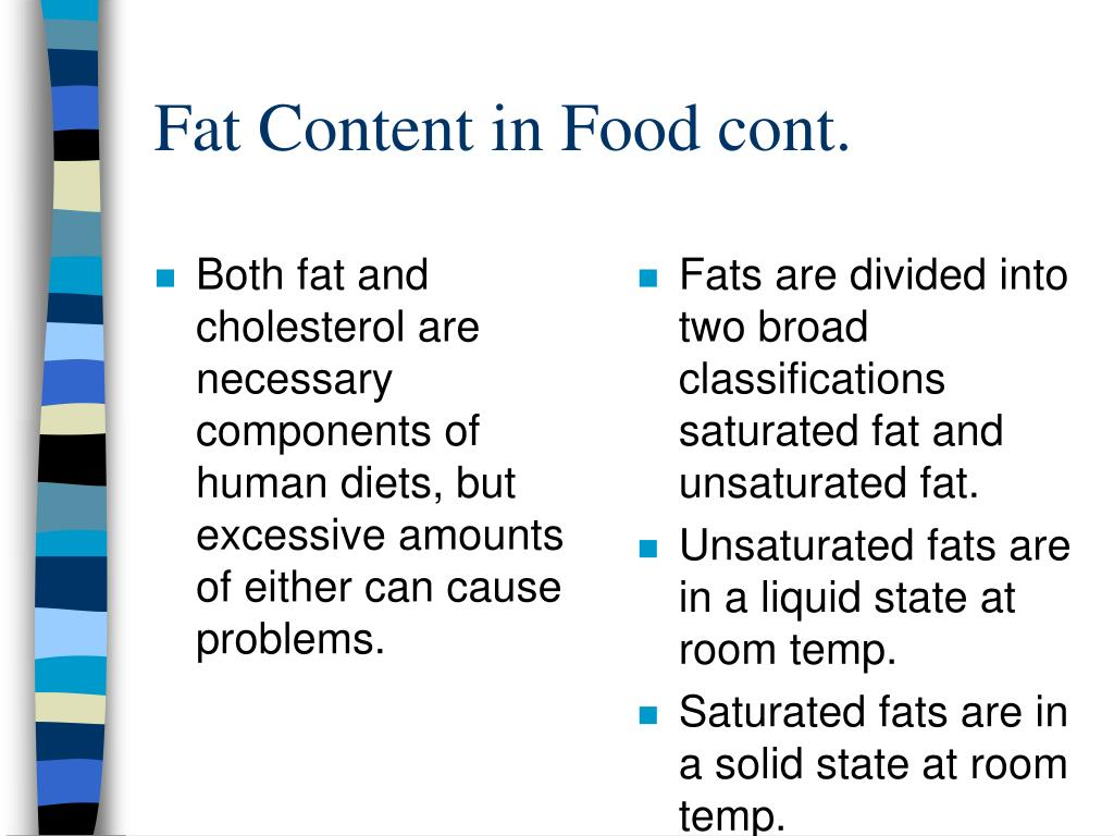 Both fat and cholesterol are necessary components of human diets, but excessive amounts of either can cause problems.