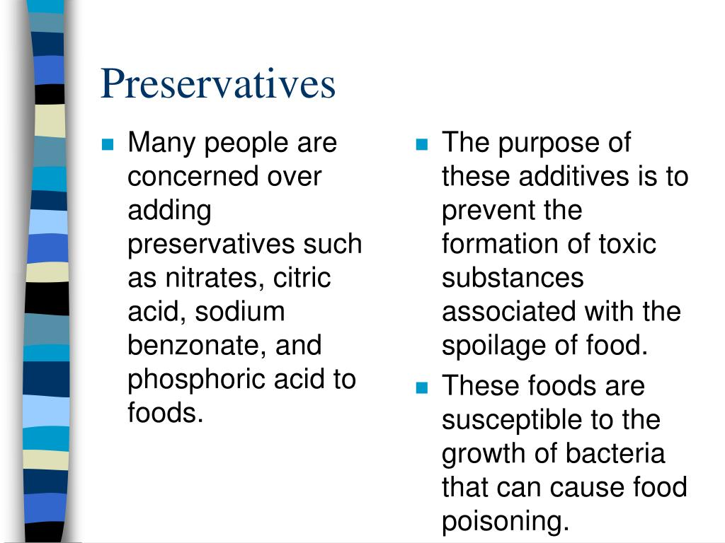 Many people are concerned over adding preservatives such as nitrates, citric acid, sodium benzonate, and phosphoric acid to foods.