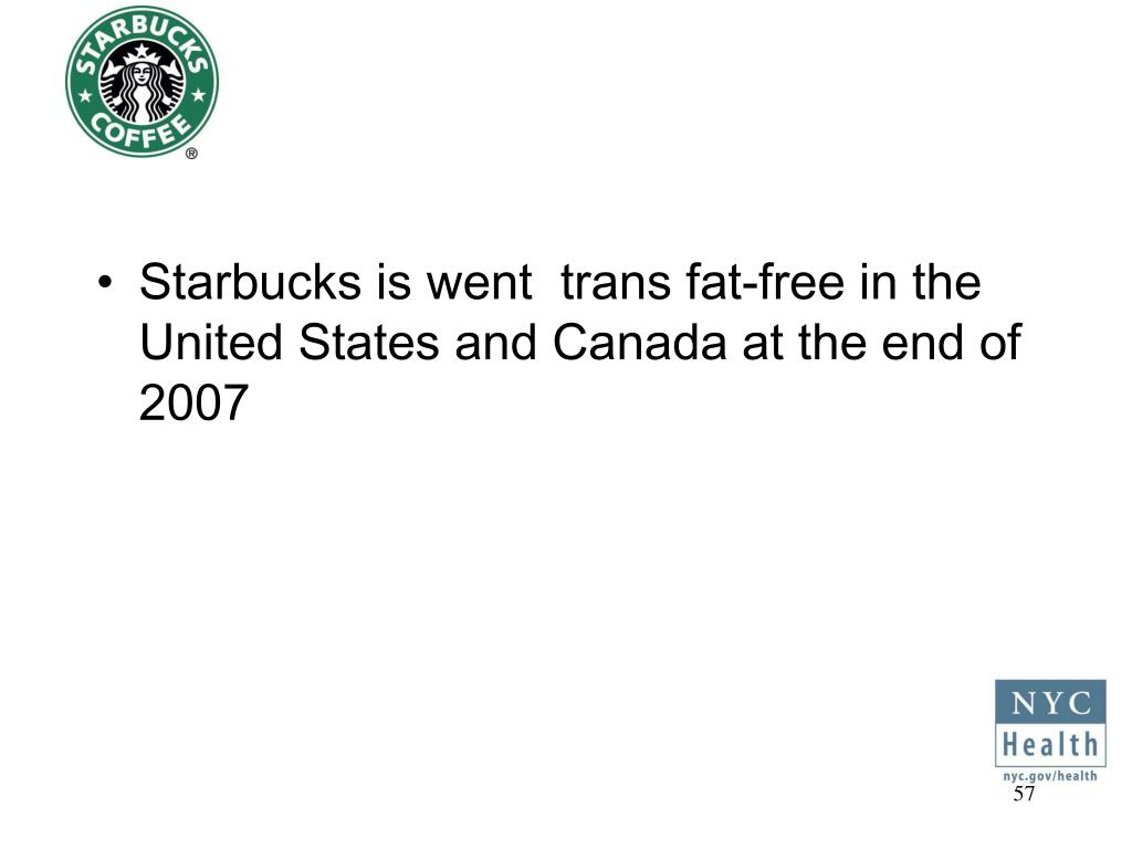 Starbucks is went  trans fat-free in the United States and Canada at the end of 2007
