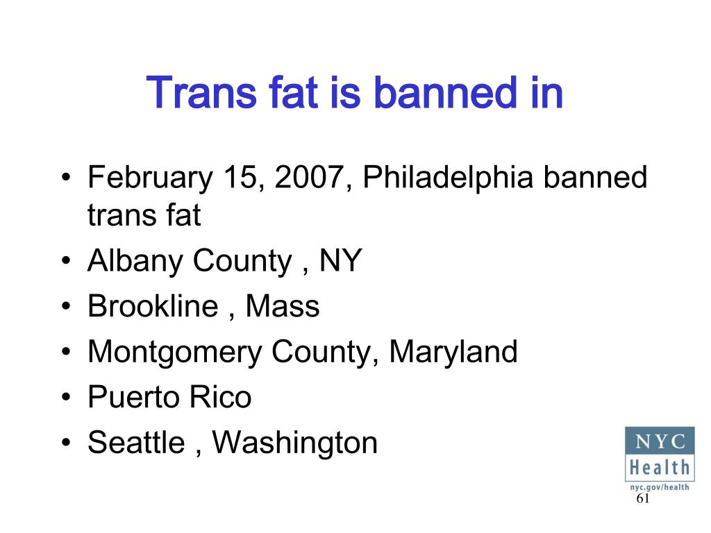 Trans fat is banned in