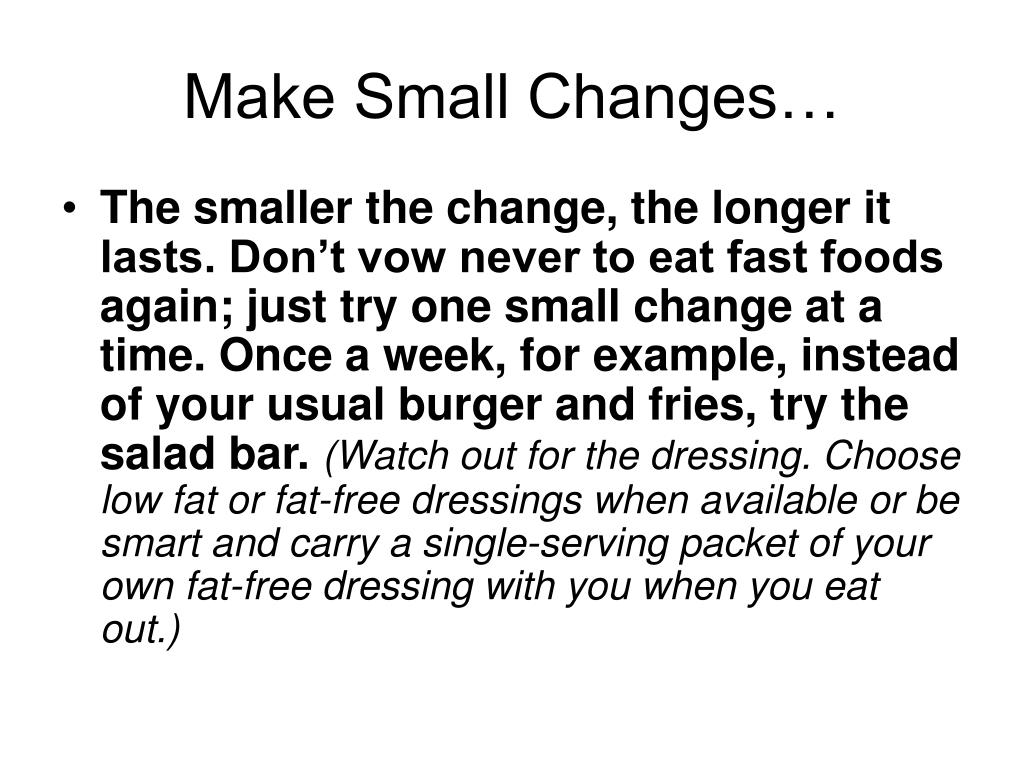 Make Small Changes…