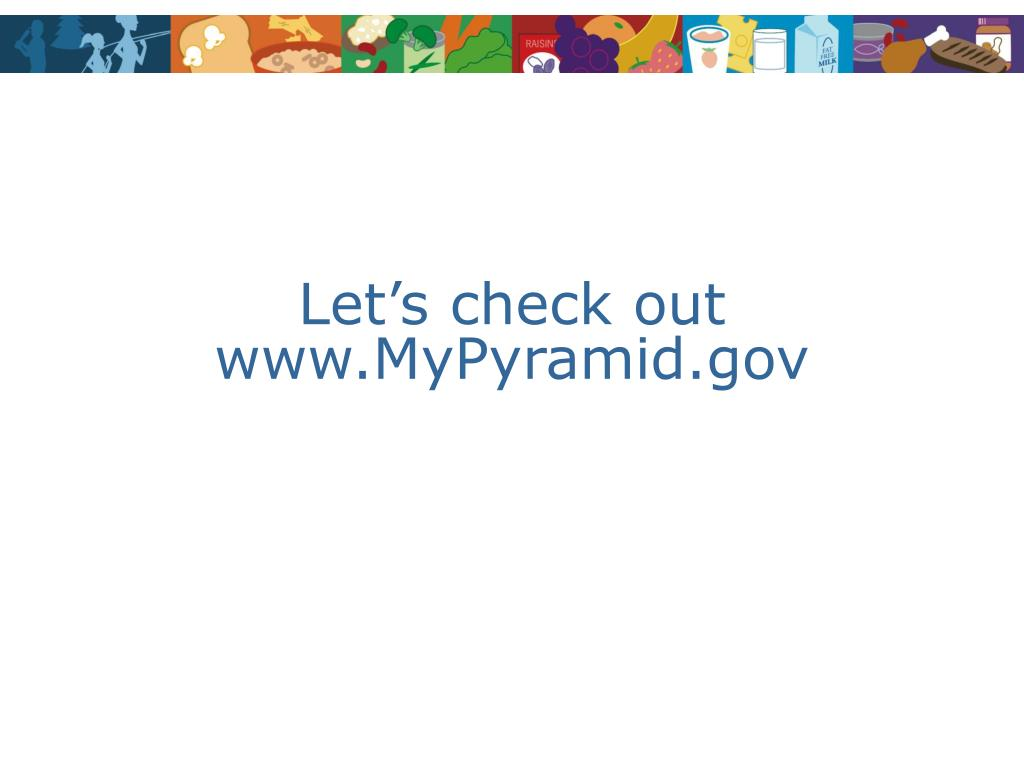 Let's check out www.MyPyramid.gov