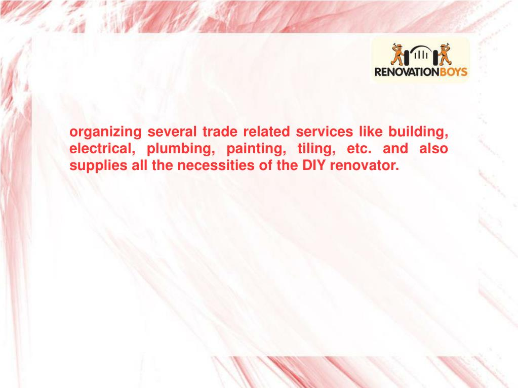 organizing several trade related services like building, electrical, plumbing, painting, tiling, etc. and also supplies all the necessities of the DIY renovator.