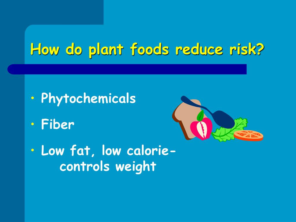 How do plant foods reduce risk?