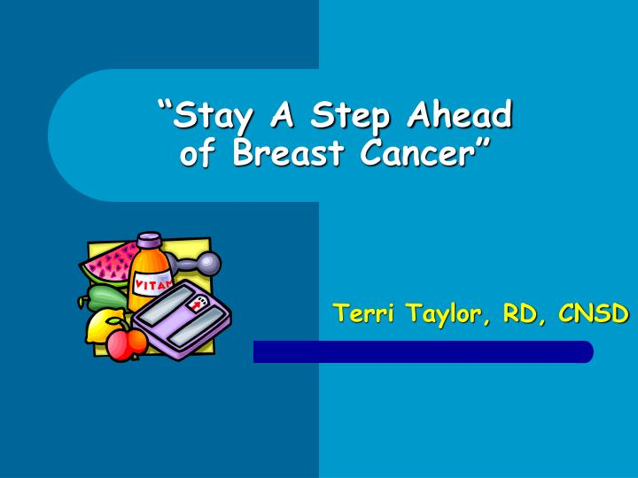 Stay a step ahead of breast cancer