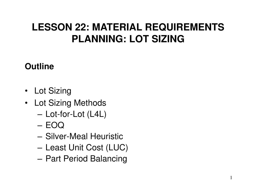 LESSON 22: MATERIAL REQUIREMENTS PLANNING: LOT SIZING