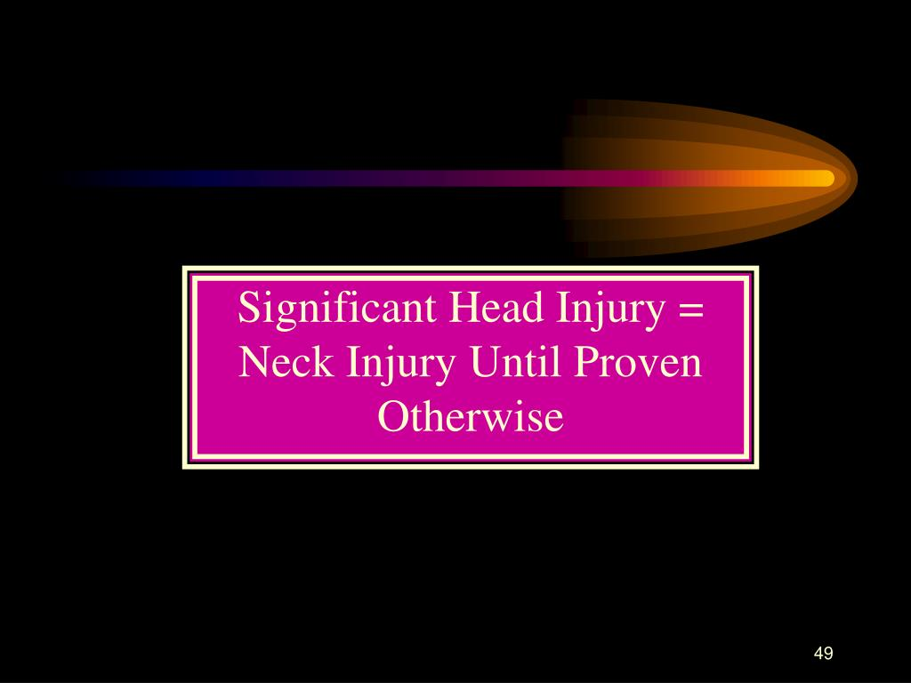 Significant Head Injury = Neck Injury Until Proven Otherwise