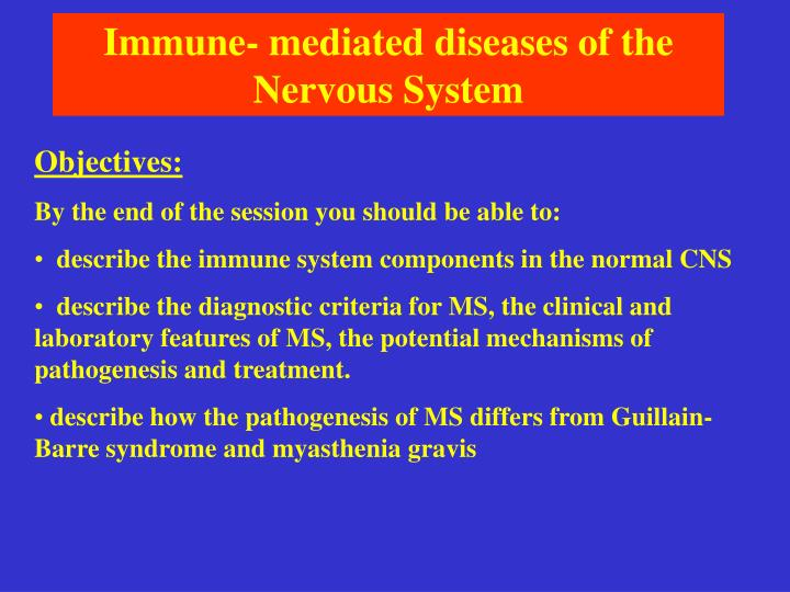Immune- mediated diseases of the Nervous System