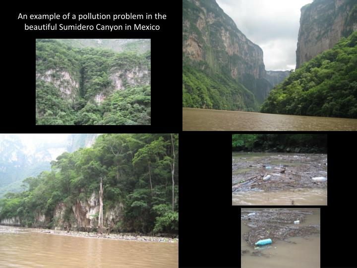 An example of a pollution problem in the beautiful Sumidero Canyon in Mexico
