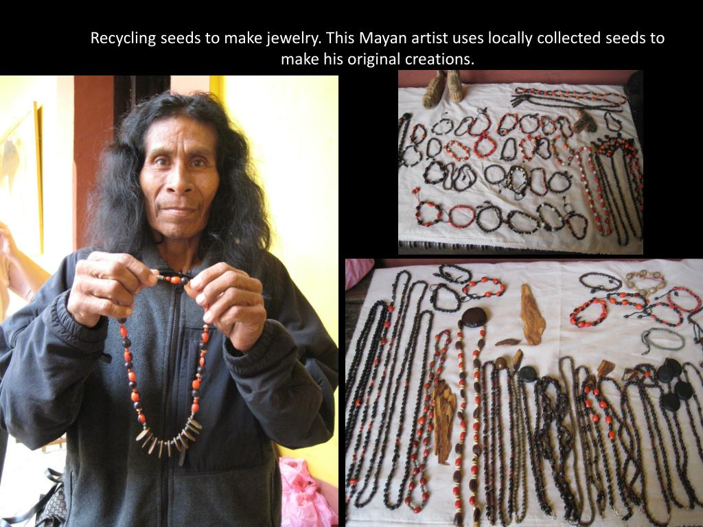 Recycling seeds to make jewelry. This Mayan artist uses locally collected seeds to make his original creations.