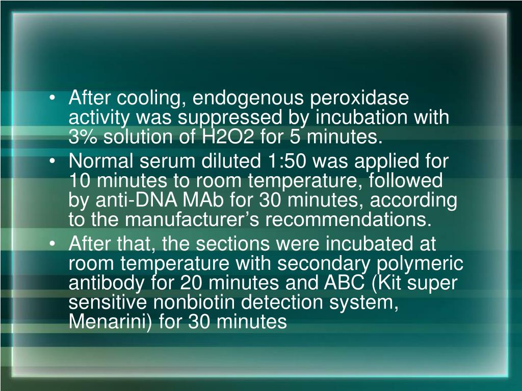 After cooling, endogenous peroxidase activity was suppressed by incubation with 3% solution of H2O2 for 5 minutes.